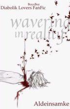 Wavering In Reality (Diabolik lovers fanfic)(BoyxBoy) by Aldeinsamke