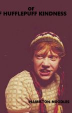 Of Hufflepuff Kindness [ Ron Weasley x Reader ] by Slytherin_Mockingjay