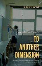 To Another Dimension by dedicatedauthor