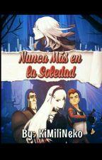Nunca Más En La Soledad (Bajoterra)  by KimiliNeko