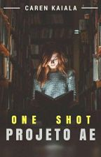 One Shot - Projeto AE by caren_Kaiala