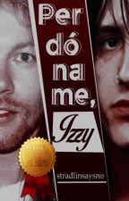 Perdóname, Izzy -» {Izzaxl} by stradlinsaysno