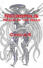 Necropolis: Realm of the Dead by ChoujuX