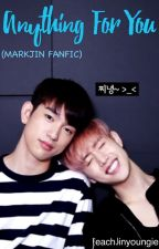 Anything For You (MARKJIN FANFIC) by PeachJinyoungie