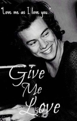 ♥Give Me Love♥ •Harry Styles FanFic•