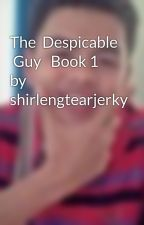 The  Despicable  Guy   Book 1  by shirlengtearjerky by JeremiahdeCastro