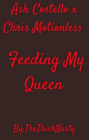 Feeding My Queen- Ash Costello x Chris Motionless  by TheThickNasty