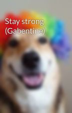 Stay strong (Gabentine) by MabelPinetree