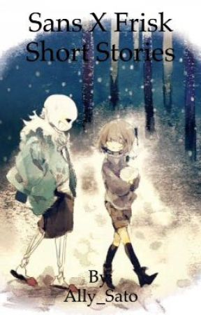 Sans x Frisk Short Stories by Ally_Sato