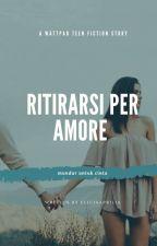 Ritirarsi Per Amore [COMPLETED] by eliciaaprilia