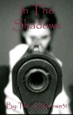 In The Shadows by The_Unknown31