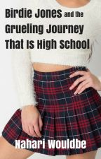Birdie Jones and the Grueling Journey That Is High School by NahariWouldbe