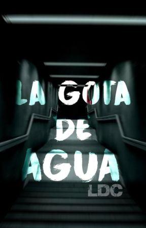 La Gota de Agua [Capítulo Único] by LeysCrisp