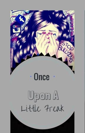 Once Upon a Little Freak (ONE-SHOT) by Al1n4l0b0