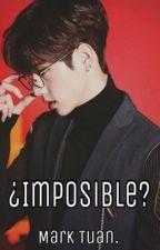 ¿Imposible? [Mark Tuan] [TERMINADA] by -CrazyBhuwakul1a-