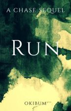 RUN (A Chase Sequel) (ON HOLD) by OkiBum
