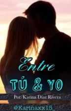 Entre tu y yo  by karinaxx15_