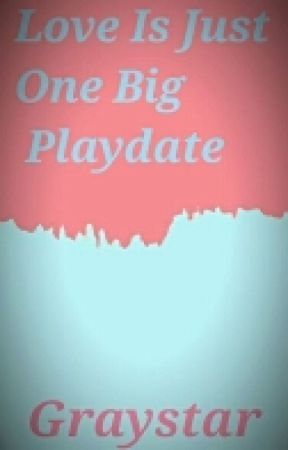 Love Is Just One Big Playdate by Graystar101warriors