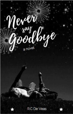 Never say Goodbye by RianaCherie