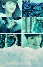 Between Love & Friendship (Yoonkook + S/n)  by bts_for_ilusao