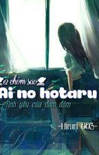 [Yết - Xử]12 chòm sao: Ai no hotaru-Tình yêu của đom đóm by Hirari003