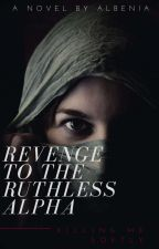 REVENGE To THE RUTHLESS Alpha Gerard by albenia26