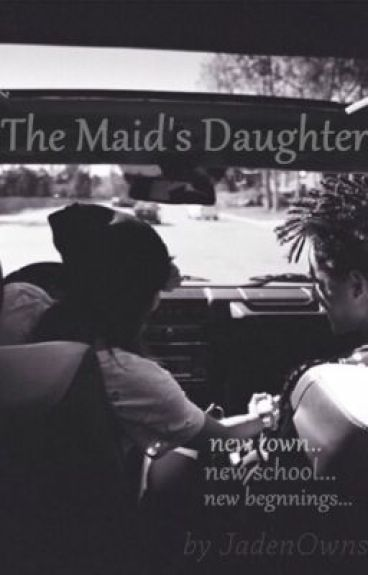 The Maid's Daughter ( Jaden Smith Fanfic ) ( INTENSE EDITING ) by JadenOwns