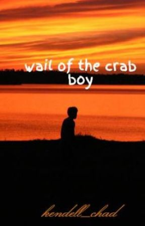 wail of the crab boy by kendell_chad