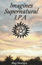 Imagines Supernatural I.P.A by Magi_Shurley14