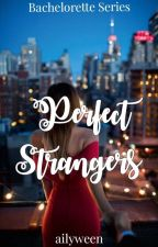 Perfect Strangers (Bachelorette Series 6) by ailyween