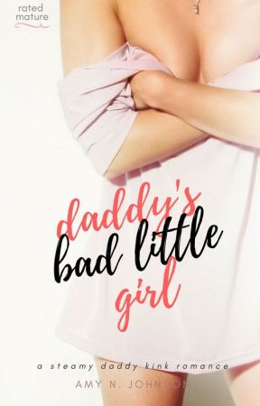 Daddy's Bad Little Girl | Book 2 (COMING SOON) by AmyNJohnson93