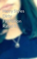 Harry Styles Dirty FanFiction Rated R by sarahcalado2000