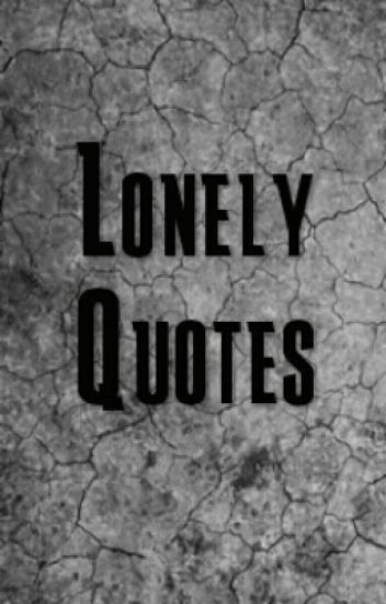 Lonely Quotes - Lone Wolf - Wattpad