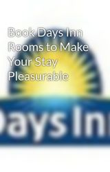 Book Days Inn Rooms to Make Your Stay Pleasurable by DIWESTCLIVE