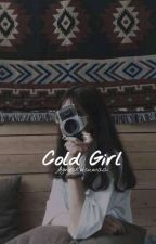 COLD GIRL ✔ by Agneskusumaa