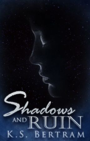 Shadows and Ruin by KSBertram