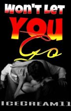 WON'T LET YOU GO   #wattys2016 by IceCream11