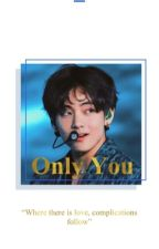 Only You (Taehyung X Reader)  by Yeng129