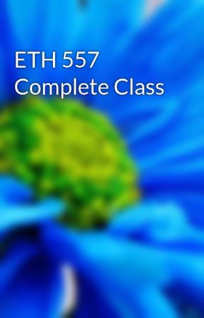 ETH 557 Complete Class by marvinfloress