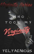 Who Took My Virginity?!  by TELTAENIOUS