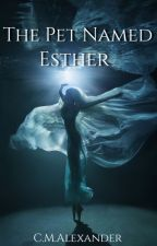 The Pet Named Esther by Alexander226