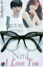 Nerd, I Love You (COMPLETED/PRIVATED) by DedayuPR