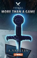 More Than A Game (Epic LitRPG adventure) by fayroll