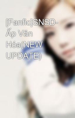 [Fanfic]SNSD- Ấp Văn Hóa(NEW UPDATE)
