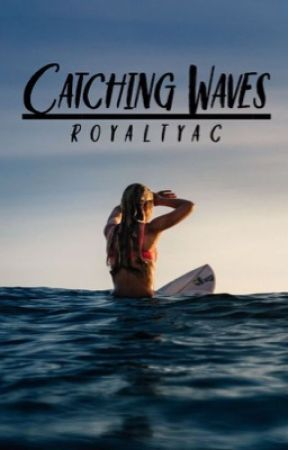 Catching waves by royaltyac