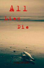 All Lies Die by fineinmind