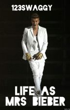 Life as Mrs. Bieber (4th book of series) by 123swaggy