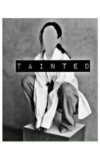 Tainted ✔ by Lovebeingforever