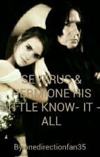 SEVERUS & HERMIONE HIS LITTLE KNOW- IT - ALL by onedirectionfan35