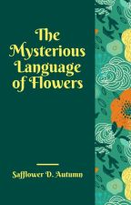 The Mysterious Language of Flowers by SafflowersinAutumn
